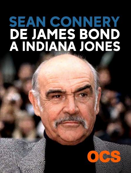 OCS - Sean Connery : de James Bond à Indiana Jones