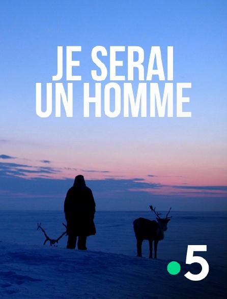 France 5 - Je serai un homme