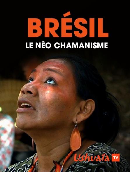 Ushuaïa TV - Brésil : le néo chamanisme