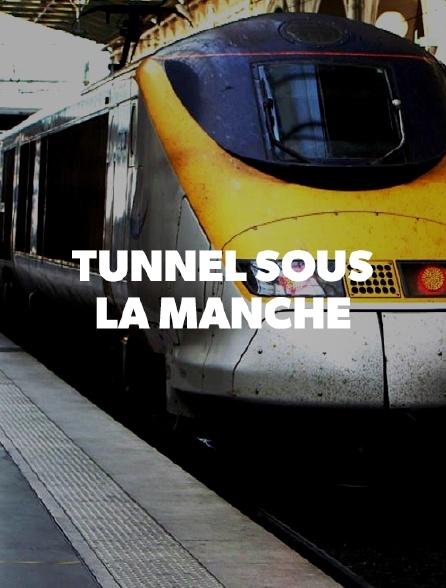 Tunnel sous la Manche, le chantier du siècle