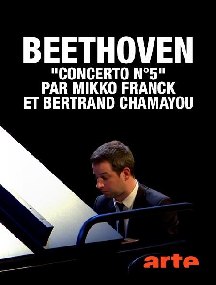 """Arte - Beethoven : """"Concerto n°5"""" par Mikko Franck et Bertrand Chamayou"""