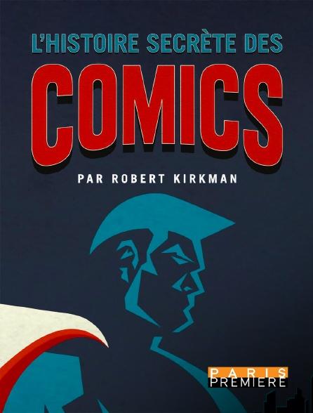 Paris Première - L'histoire secrète des comics par Robert Kirkman