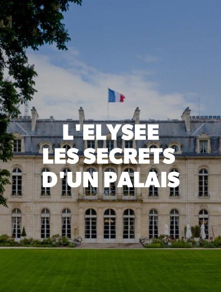L'Elysée : les secrets d'un palais