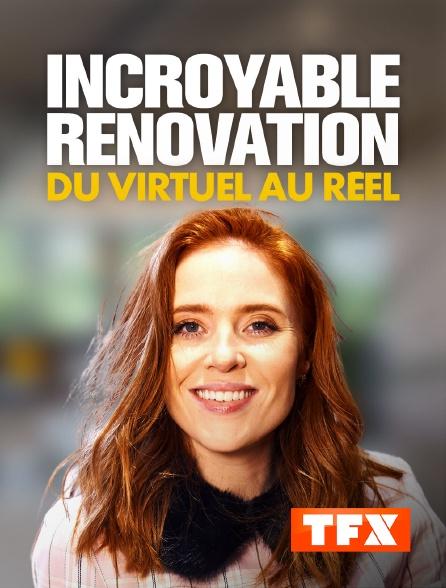 TFX - Incroyable rénovation : du virtuel au réel