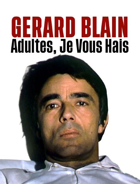 Gérard Blain : Adultes, je vous hais