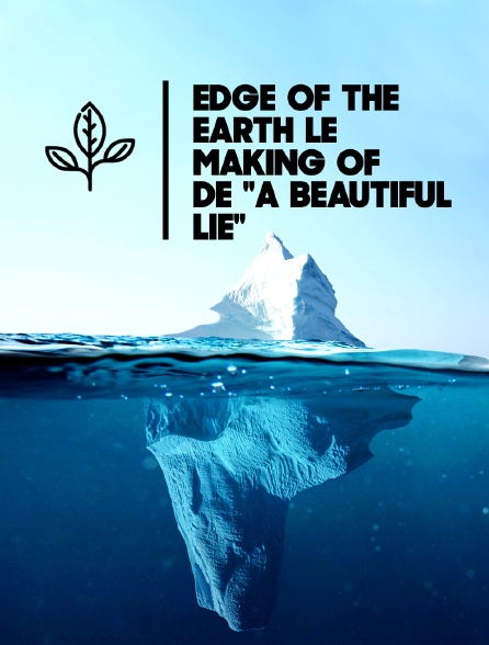 "Edge of the Earth, le making of de ""A Beautiful Lie"""
