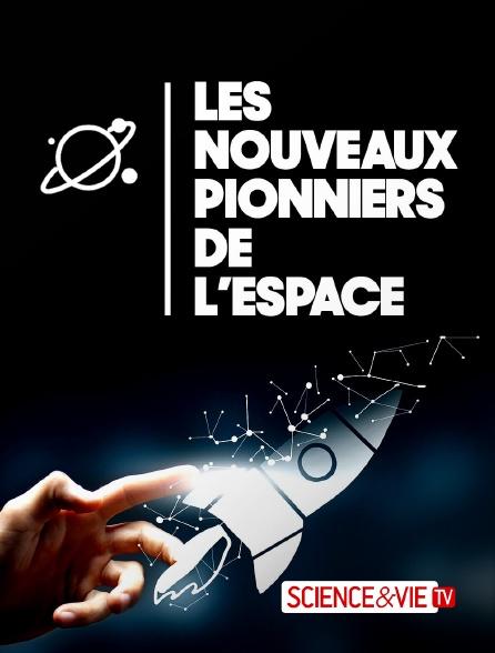Science et Vie TV - Les nouveaux pionniers de l'espace