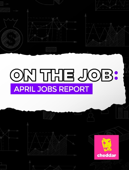 Cheddar - On the Job - April Jobs Report