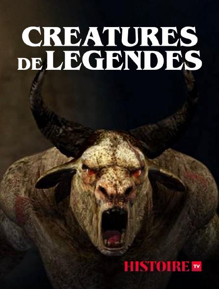 HISTOIRE TV - Créatures de légendes