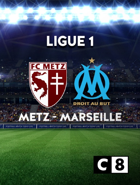 C8 - Ligue 1 Uber Eats - Metz / Marseille