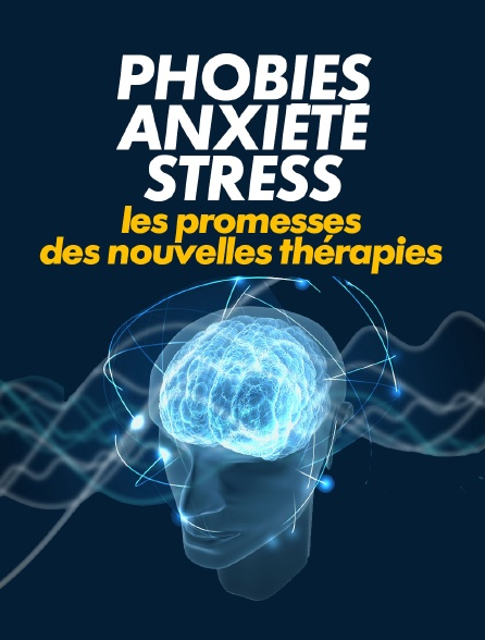 Phobies, anxiété, stress... les promesses des nouvelles thérapies