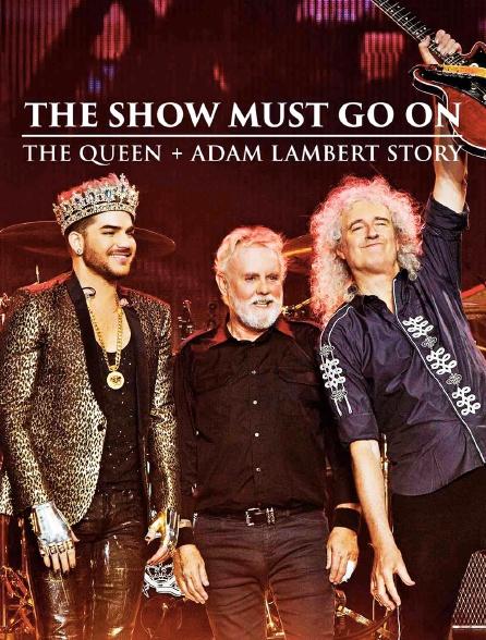 The Show Must Go On: The Queen : Adam Lambert Story