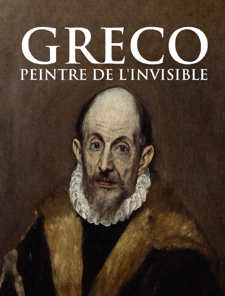 Greco, peintre de l'invisible