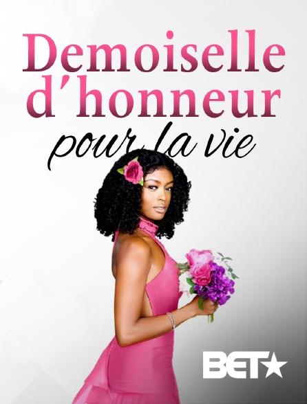 BET - Demoiselle d'honneur pour la vie