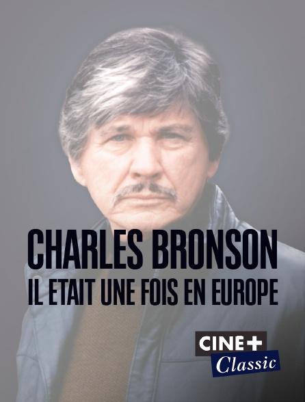 Ciné+ Classic - Charles Bronson, il était une fois en Europe