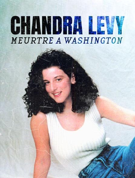 Chandra Levy : Meurtre à Washington