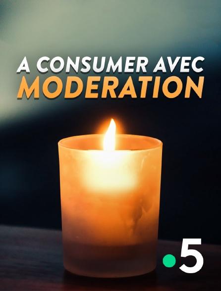 France 5 - A consumer avec modération