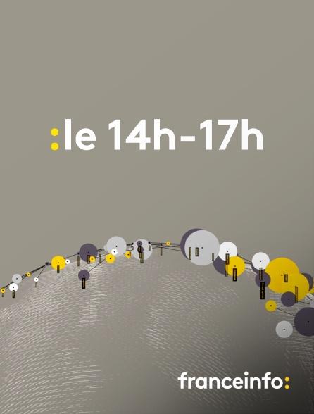 franceinfo: - Le 14h-17h