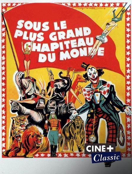 Ciné+ Classic - Sous le plus grand chapiteau du monde