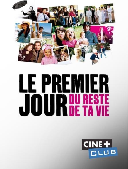 Ciné+ Club - Le premier jour du reste de ta vie