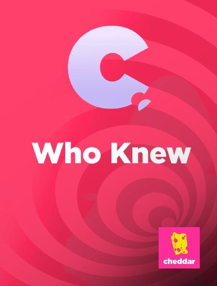 Cheddar - Who Knew
