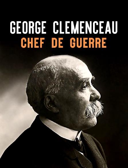 George Clemenceau, chef de guerre
