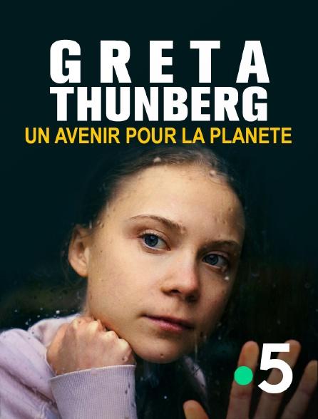 France 5 - Greta Thunberg, un avenir pour la planète