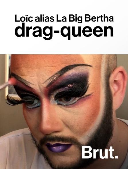 Brut - Loïc alias La Big Bertha, drag-queen