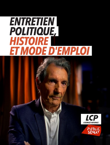 LCP Public Sénat - Entretien politique : histoire et mode d'emploi