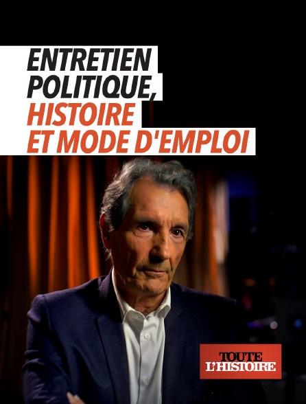 Toute l'histoire - Entretien politique : histoire et mode d'emploi
