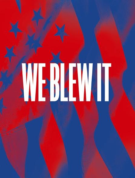 We Blew It