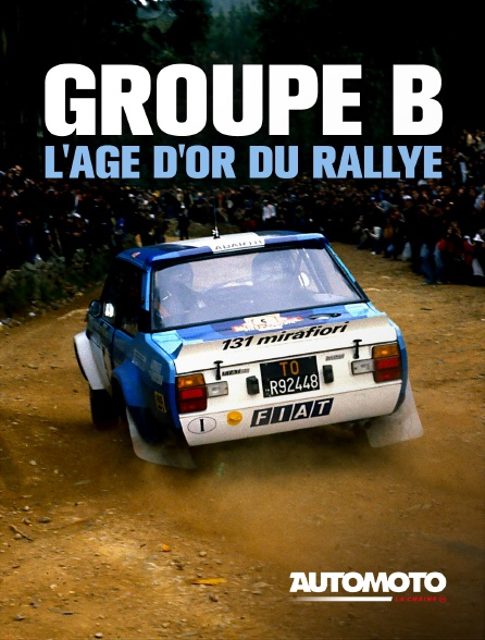 Automoto - Groupe B : L'Age d'Or du Rallye