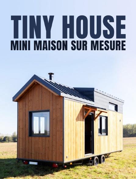 Tiny House : mini maison sur mesure