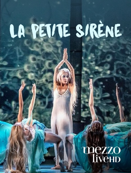 Mezzo Live HD - La Petite Sirène