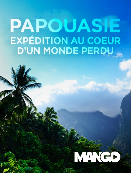 Mango - Papouasie, expédition au coeur d'un monde perdu