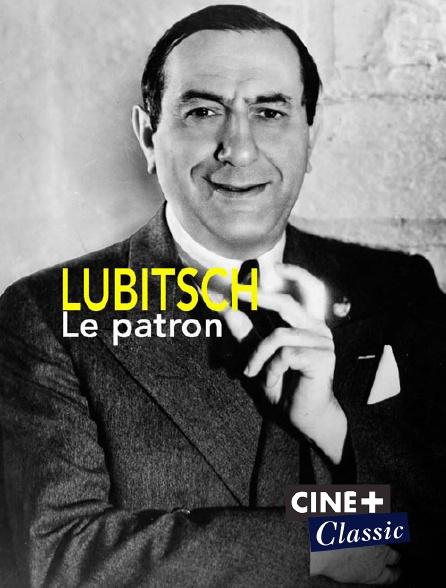 Ciné+ Classic - Lubitsch, le patron