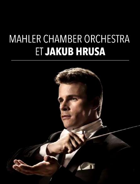 Mahler Chamber Orchestra et Jakub Hrusa