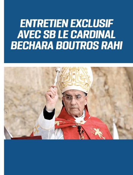 Entretien exclusif avec SB le Cardinal Bechara Boutros Rahi