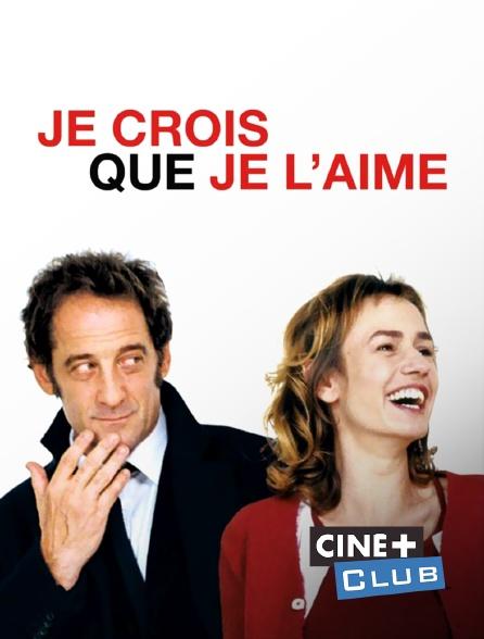 Ciné+ Club - Je crois que je l'aime