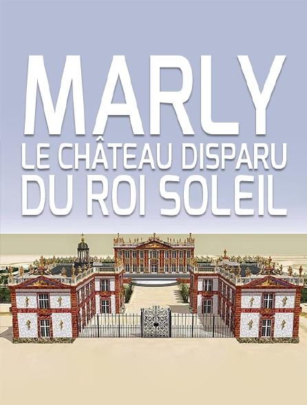 Marly, le château disparu du Roi Soleil
