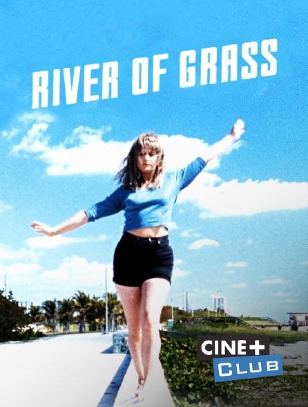 Ciné+ Club - River of Grass