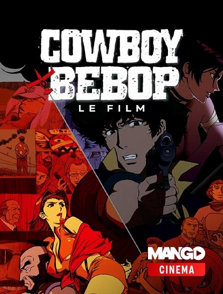 MANGO Cinéma - Cowboy Bebop