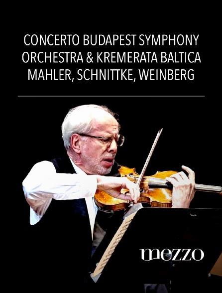Mezzo - Concerto Budapest Symphony Orchestra & Kremerata Baltica : Mahler, Schnittke, Weinberg
