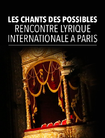 Les chants des possibles : rencontre lyrique internationale à Paris