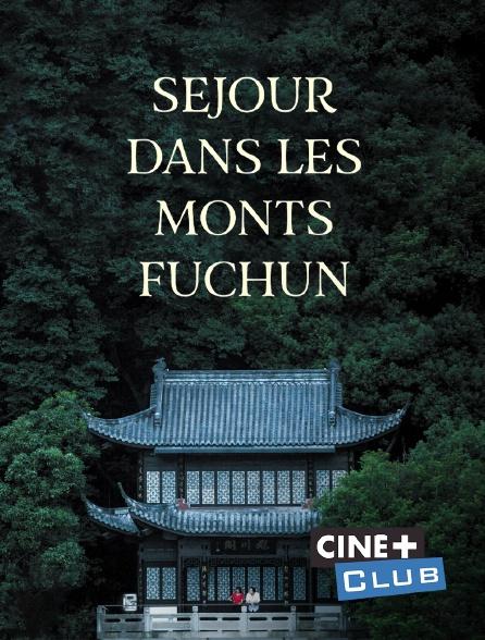 Ciné+ Club - Séjour dans les monts fuchun