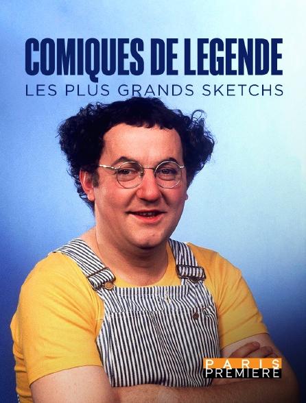 Paris Première - Comiques de légendes, les plus grands sketchs