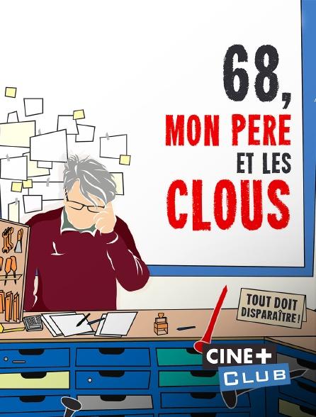 Ciné+ Club - 68, mon père et les clous