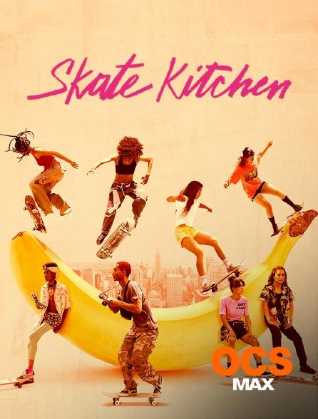 OCS Max - Skate Kitchen
