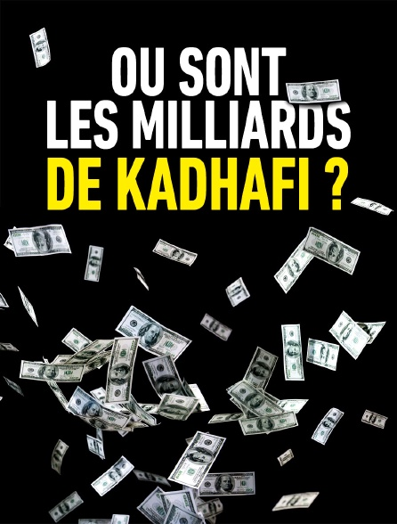 Où sont les milliards de Kadhafi ?