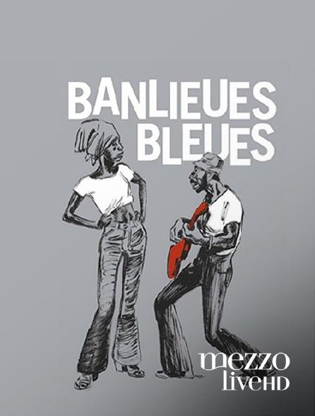 Mezzo Live HD - Banlieues bleues